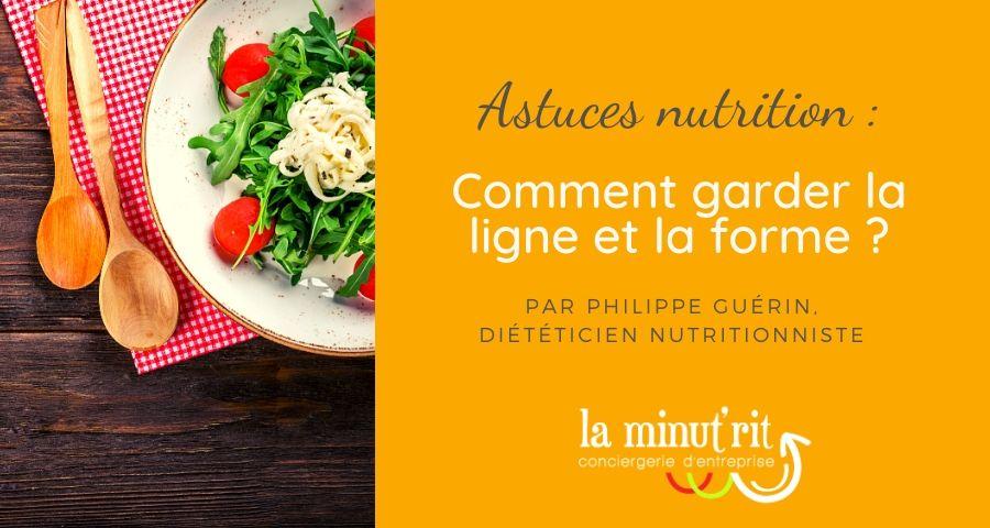 Nutrition : comment garder la ligne et la forme ?